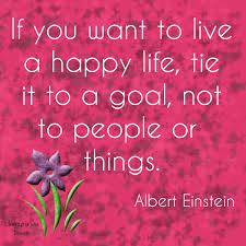 Happy Quotes On Life If You Want To Life A Happy Life Tie It To a Goal Not To People Or 84