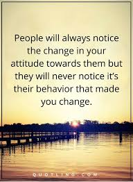 Bad Attitude Quotes Beauteous Negative People Quotes People Will Always Notice The Change In