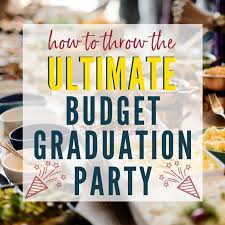 The hard work is over, and now it's time to celebrate. How To Throw The Ultimate Budget Graduation Party A Reinvented Mom