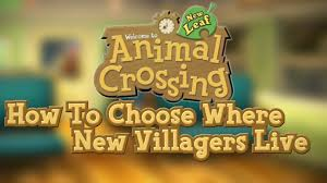 animal crossing new leaf how to choose where villagers live villager reset trick you
