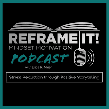Reframe It! Mindset Motivation Podcast - Erica R. Maier