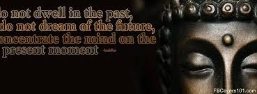 Do Not Dwell In The Past Buddha Facebook Cover Image Timline Best Buddhist Quotes Facebook