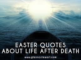 Life After Death Quotes Custom 48 Inspiring Easter Quotes About Life After Death From Pastor Stewart