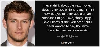 Pirates Of The Caribbean Quotes Cool Alex Pettyfer Quote I Never Think About The Next Movie I Always
