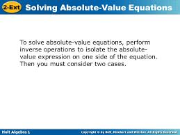 to solve absolute value equations perform inverse operations to isolate the absolute value