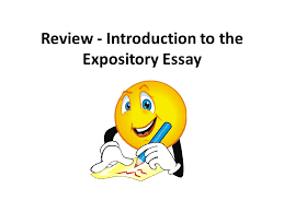 review introduction to the expository essay steps to complete  1 review introduction to the expository essay