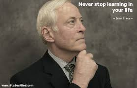 Brian Tracy Quotes Interesting Never Stop Learning In Your Life StatusMind