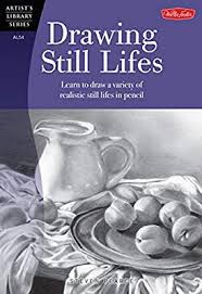 drawing still lifes learn to draw a variety of realistic still lifes in pencil artist s library steven pearce 9781600583346 amazon books