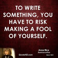 Making A Fool Of Yourself Quotes Best of Anne Rice Quotes QuoteHD