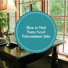 Telecommuter Jobs How To Find Entry Level Telecommute Jobs