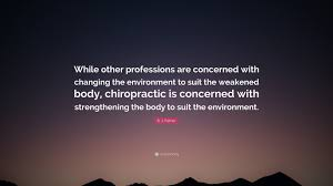 b j palmer quote while other professions are concerned b j palmer quote while other professions are concerned changing the environment to suit