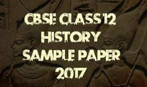 cbse class history sample paper notification cbse class 12 history sample paper 2017