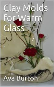 Clay Molds for Warm Glass by Ava Burton