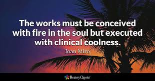 Quotes Works Joan Miro The Works Must Be Conceived With Fire In The
