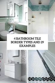 best type of tile for bathroom. 4 Bathroom Tile Border Types And 29 Examples Cover Best Type Of For F