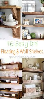 16 easy tutorials on building beautiful floating shelves and wall shelves for your home check