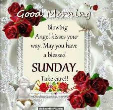 Good Morning Sunday Quote Best of Good Morning Sunday Sending You Angel Kisses Weekday Morning