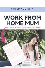could you be a work from home mum confessions of a single mum you would have to consider child care how you would manage when kids are off in the holidays etc if your children haven t started nursery or school yet do