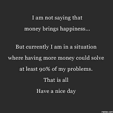 Quotes About Money And Happiness Money Brings Happiness Funny Pictures Quotes Memes Funny Images 28