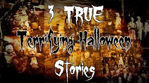 true terrifying halloween stories  3 true terrifying halloween stories