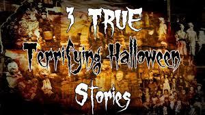 true terrifying halloween stories  3 true terrifying halloween stories