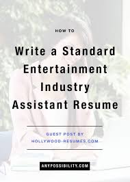 how to write a standard entertainment industry assistant resume how to write a standard entertainment industry assistant resume so you want to work in