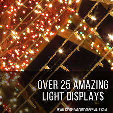 over 25 holiday light displays in greenville kidding around greenville