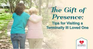 the gift of presence tips for visiting a terminally ill family member or friend hoe of the red river valley