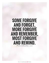 Forgive And Forget Quotes Custom Forgive And Forget Quotes Pleasing Some Forgive And Forget More