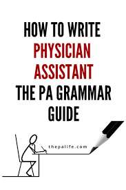 how to write physician assistant the pa grammar guide the do you know the correct answer to these important questions do you capitalize the word physician assistant