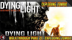 Dying Light Part 21 Dying Light Walkthrough Part 21 Exploding Zombie