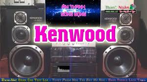 Nhạc Nhẹ Test Dàn Loa Kenwood | Dàn Âm Thanh Đẹp Đẹp Nhất - Bật Lên Nghe  Sướng Tai Ai Cũng Thích - YouTube