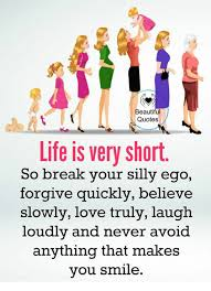 Beautiful Quotes Life Is Very Short So Break Your Silly Ego Forgive Magnificent Very Short Quotes