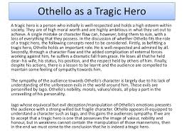 essay on othello as a tragic hero othello as a tragic hero essay 723 words bartleby