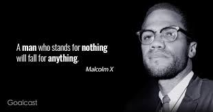 A man who stands for nothing will fall for anything. quotes from articles & speeches. Inspirational Malcom X Quotes On Life Education Freedom