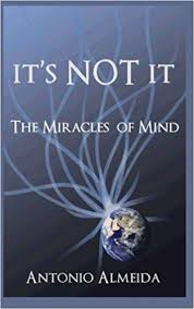 It's NOT It: The Miracles of Mind: Almeida, Antonio, Firpo, Ethan:  9781893075214: Amazon.com: Books