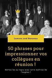50 Phrases Pour Impressionner Vos Collègues En Réunion Lemons