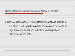 james fitzmaurice kelly s entry on translation in encyclopaedia  r jakobson 1896 1982 literary theorist and linguist in his essay on linguistic aspects of translation extends the significance of translation to