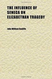 the influence of seneca on elizabethan tragedy an 9781152337497 the influence of seneca on elizabethan tragedy an essay