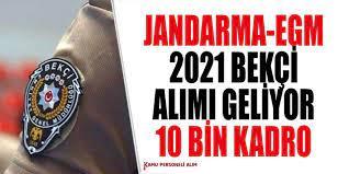2021 Bekçi Alımı Jandarma ve EGM 10 Bin kadro geliyor
