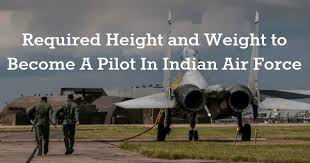 Required Height And Weight To Become A Pilot In Indian Air