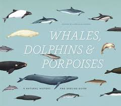 Whales Dolphins And Porpoises A Natural History And