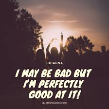 Rihanna Quote I May Be Bad But Quote Of Quotes