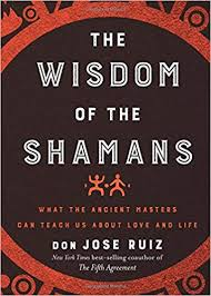 The Wisdom Of The Shamans What The Ancient Masters Can Teach Us Inspiration Love Is The Best Wisdom