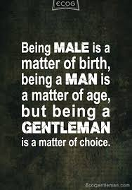 Being A Man Quotes Interesting Difference Between Being Man Gentleman He Does This So Well I