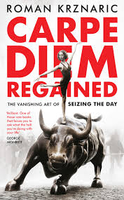 r krznaric carpe diem regained seizing the day out now in paperback