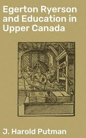 Egerton Ryerson and Education in Upper Canada eBook by J. Harold Putman -  4064066129224 | Rakuten Kobo United States