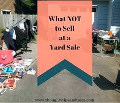 Yard Sale Signs Ideas Yard Sale Sign Ideas Yard Sale Signs Ideas Things Not To Sell At A