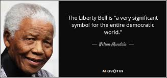 Liberty Quotes Custom Nelson Mandela Quote The Liberty Bell Is A Very Significant Symbol