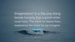 ernest hemingway quote ldquo imagination it is the one thing beside ernest hemingway quote ldquoimagination it is the one thing beside honesty that a